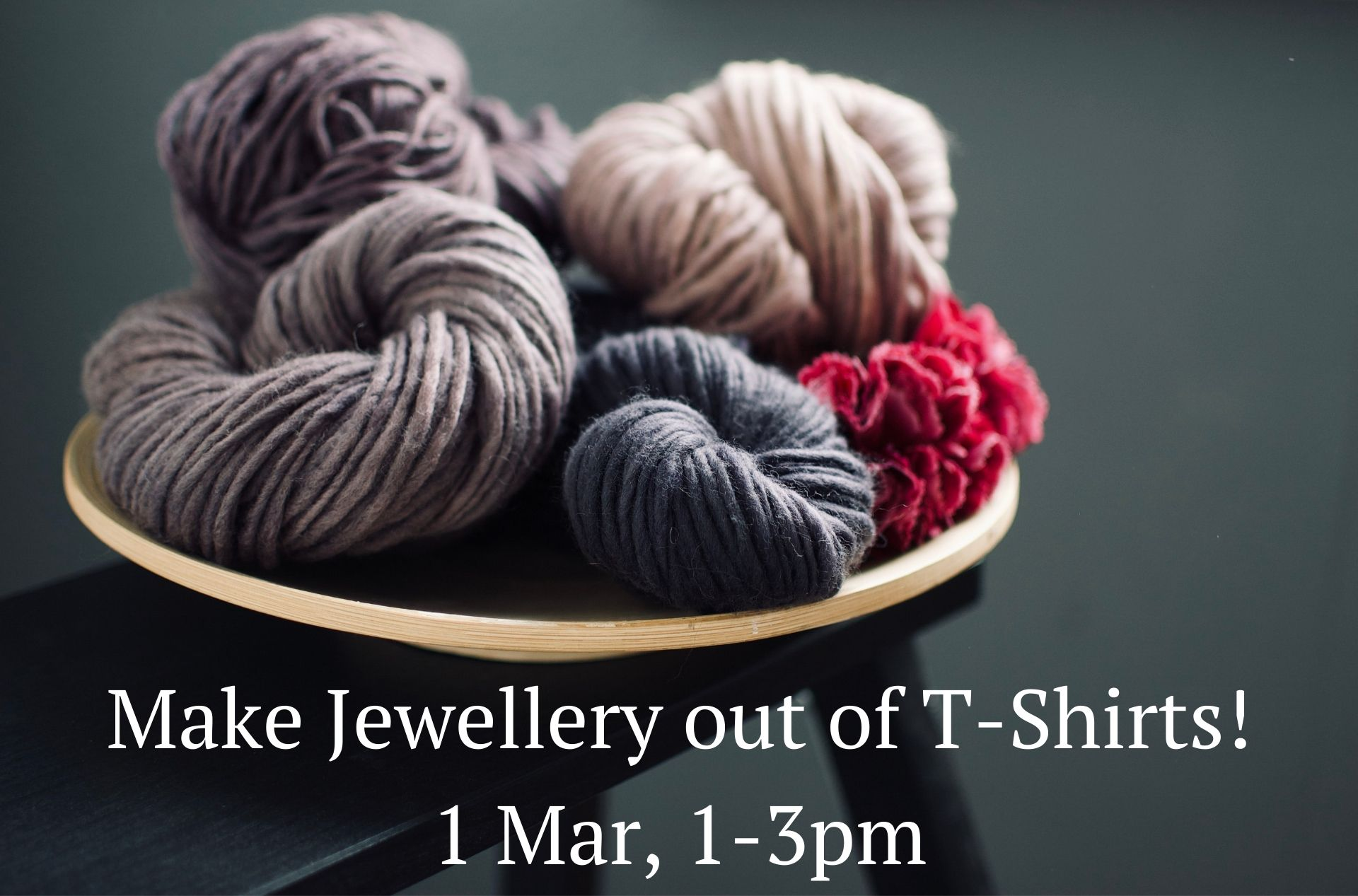 Make Jewelery out of T-Shirts! 1 Mar, 1-3pm-2